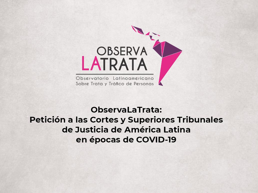 ObservaLaTrata: Petición a las Cortes y Superiores Tribunales de Justicia de América Latina en épocas de COVID-19