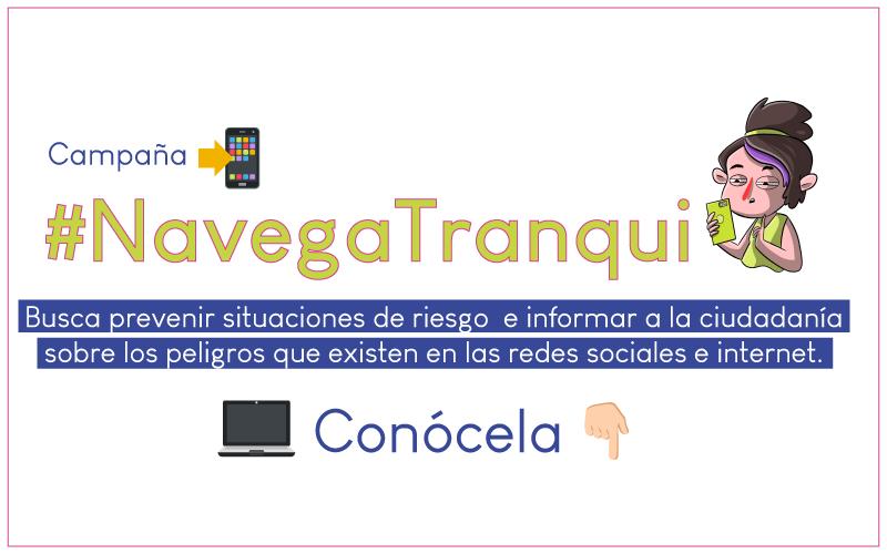 #NAVEGOTRANQUI, UNA CAMPAÑA PARA LA PREVENCIÓN DE VIOLENCIA EN INTERNET PARA NIÑAS, NIÑOS Y ADOLESCENTES